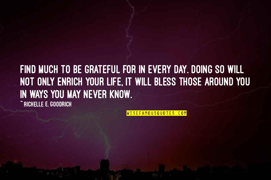 Grateful For You Quotes By Richelle E. Goodrich: Find much to be grateful for in every