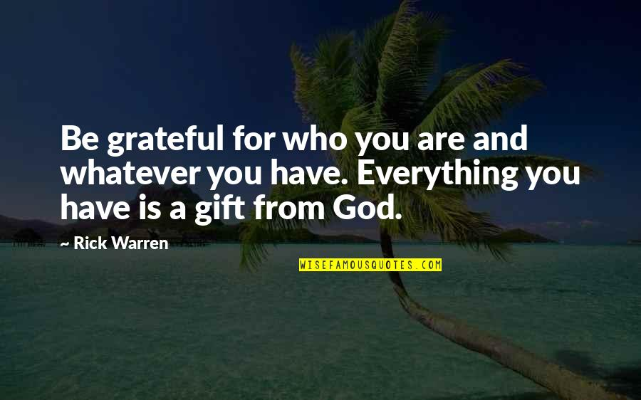 Grateful For You Quotes By Rick Warren: Be grateful for who you are and whatever