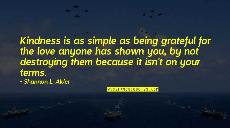 Grateful For You Quotes By Shannon L. Alder: Kindness is as simple as being grateful for