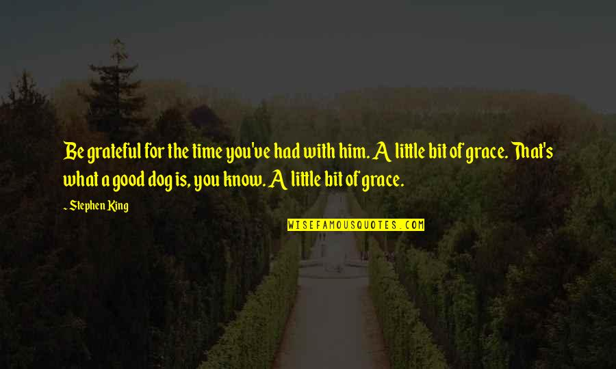 Grateful For You Quotes By Stephen King: Be grateful for the time you've had with