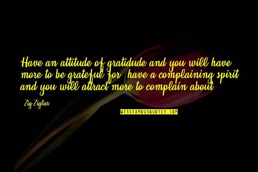 Grateful For You Quotes By Zig Ziglar: Have an attitude of gratidude and you will