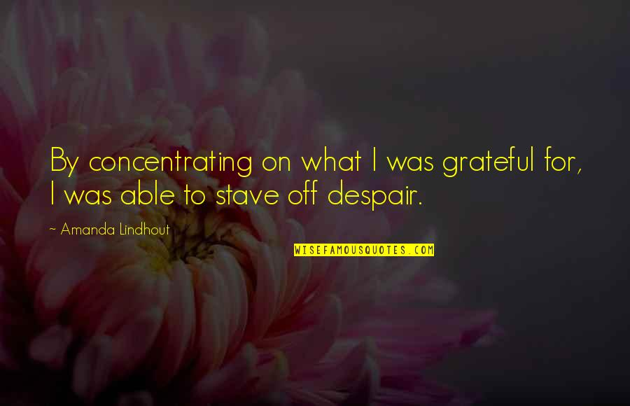 Gratefulness Quotes By Amanda Lindhout: By concentrating on what I was grateful for,