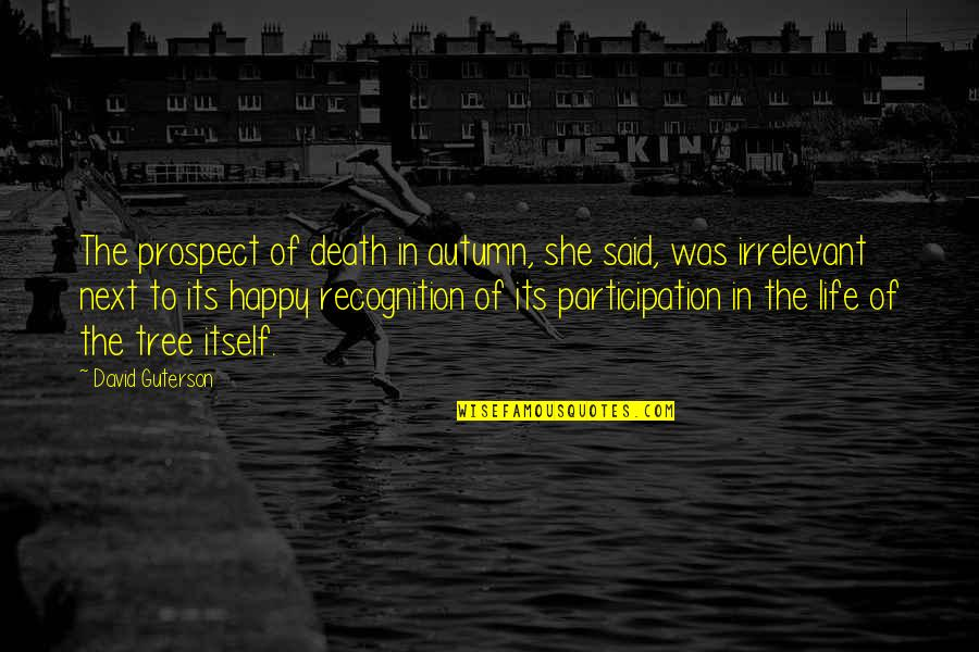 Gratefulness Quotes By David Guterson: The prospect of death in autumn, she said,