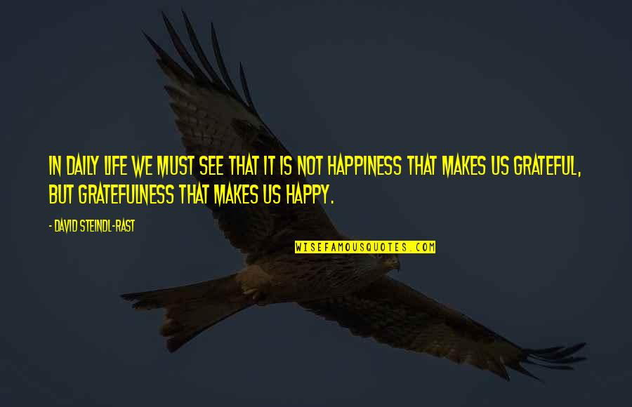 Gratefulness Quotes By David Steindl-Rast: In daily life we must see that it