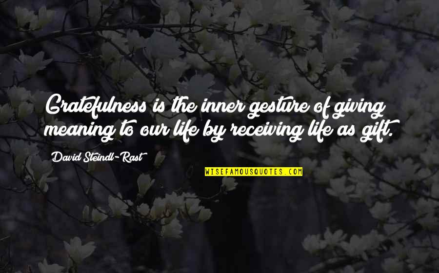 Gratefulness Quotes By David Steindl-Rast: Gratefulness is the inner gesture of giving meaning