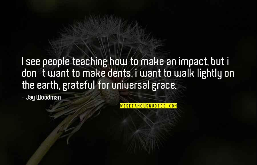 Gratefulness Quotes By Jay Woodman: I see people teaching how to make an