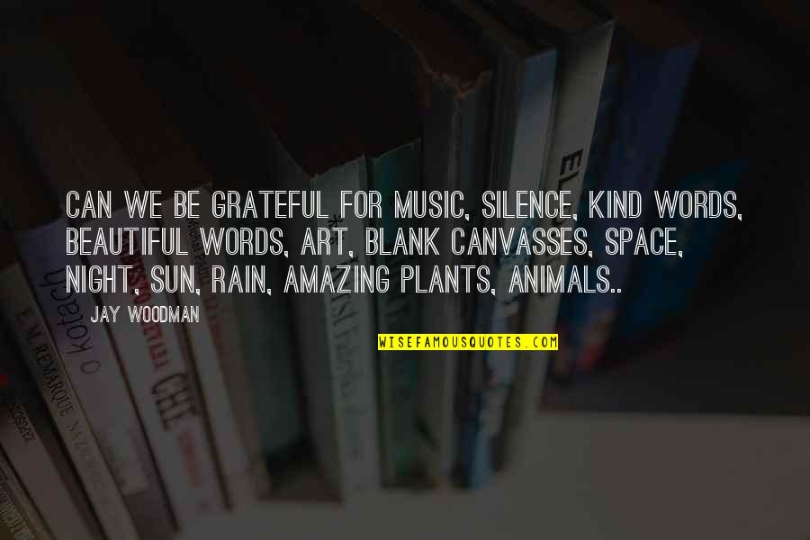 Gratefulness Quotes By Jay Woodman: Can we be grateful for music, silence, kind