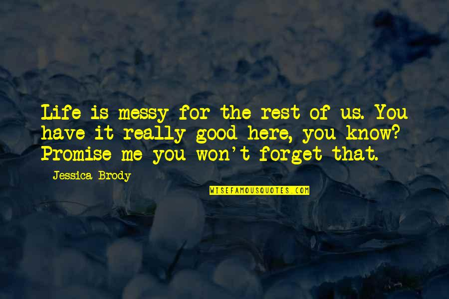 Gratefulness Quotes By Jessica Brody: Life is messy for the rest of us.