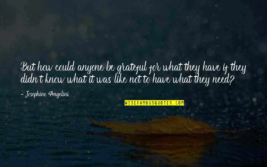 Gratefulness Quotes By Josephine Angelini: But how could anyone be grateful for what