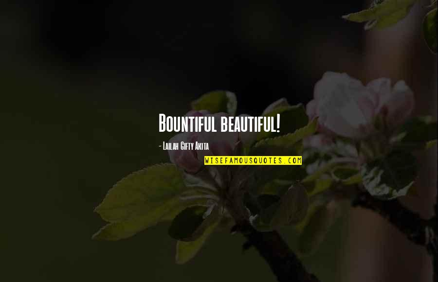 Gratefulness Quotes By Lailah Gifty Akita: Bountiful beautiful!