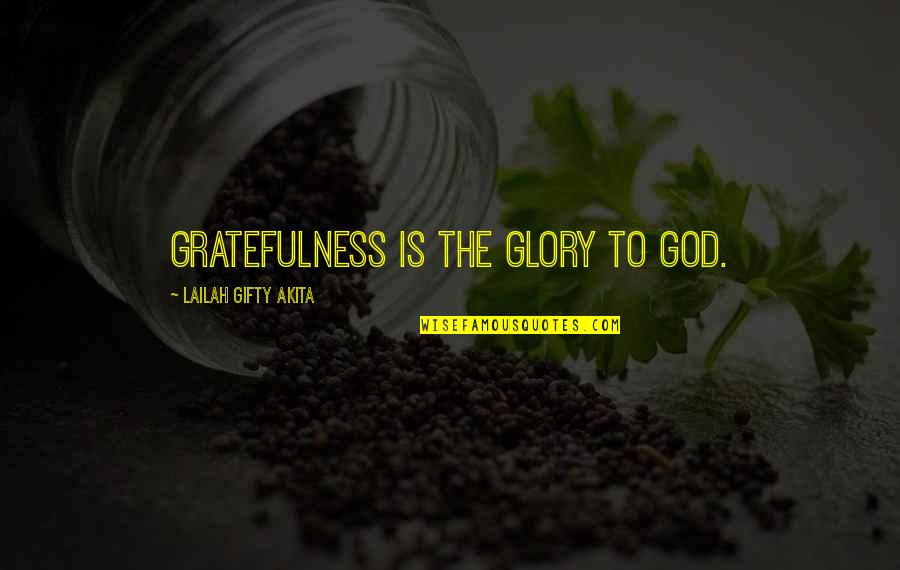Gratefulness Quotes By Lailah Gifty Akita: Gratefulness is the glory to God.