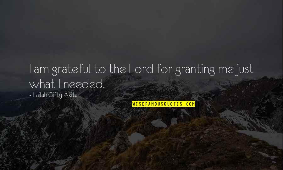 Gratefulness Quotes By Lailah Gifty Akita: I am grateful to the Lord for granting
