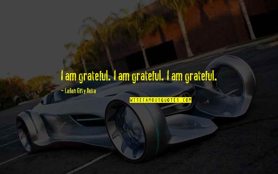 Gratefulness Quotes By Lailah Gifty Akita: I am grateful. I am grateful. I am