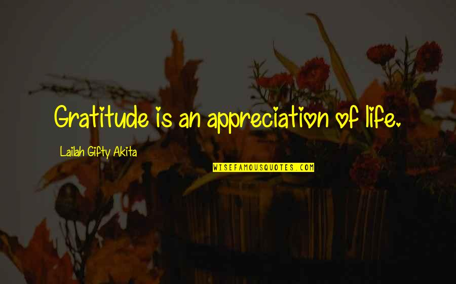 Gratefulness Quotes By Lailah Gifty Akita: Gratitude is an appreciation of life.