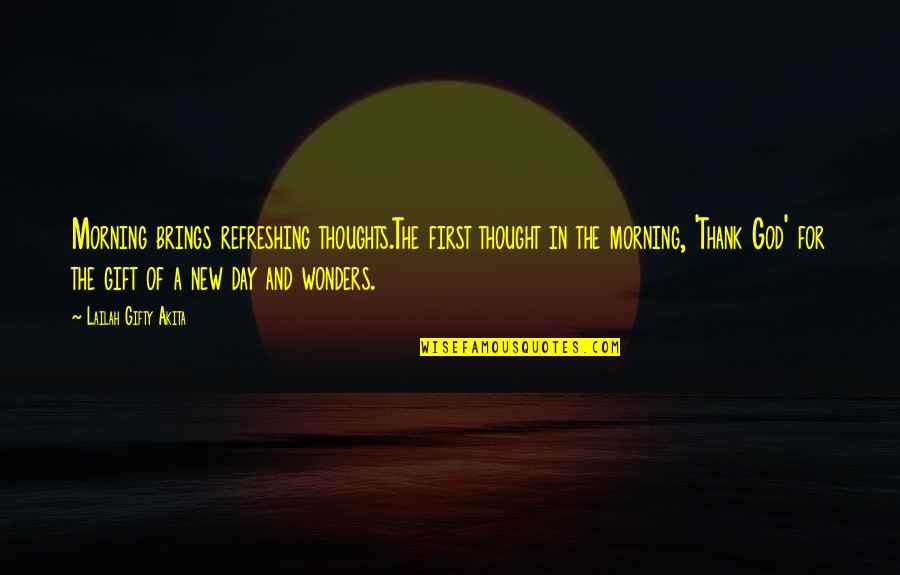 Gratefulness Quotes By Lailah Gifty Akita: Morning brings refreshing thoughts.The first thought in the