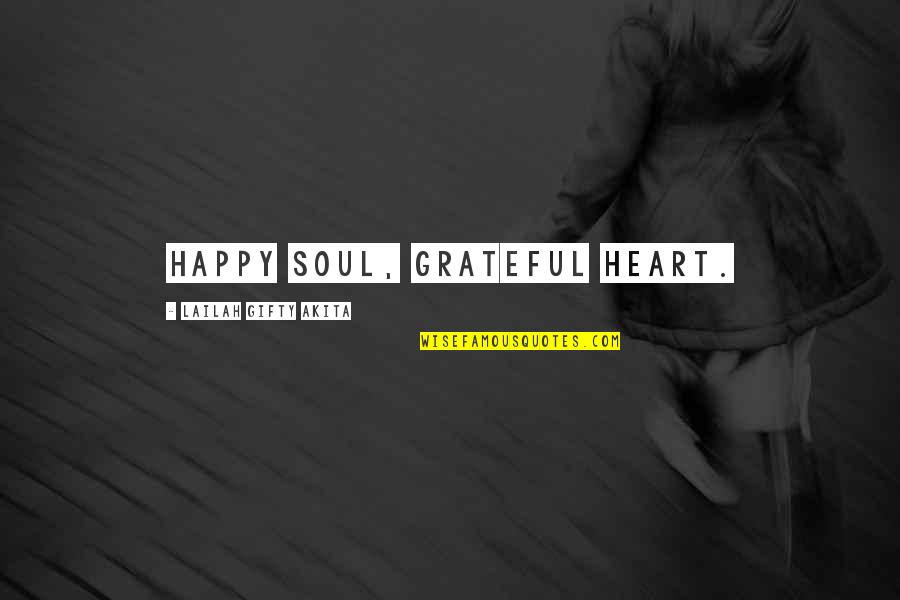 Gratefulness Quotes By Lailah Gifty Akita: Happy soul, grateful heart.