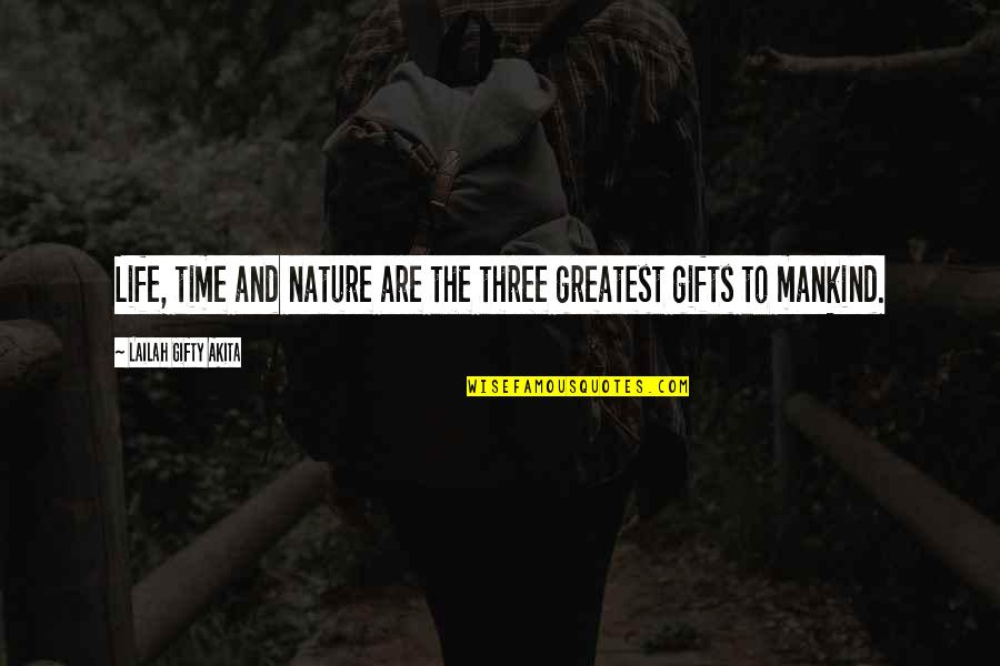 Gratefulness Quotes By Lailah Gifty Akita: Life, time and nature are the three greatest