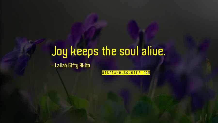 Gratefulness Quotes By Lailah Gifty Akita: Joy keeps the soul alive.