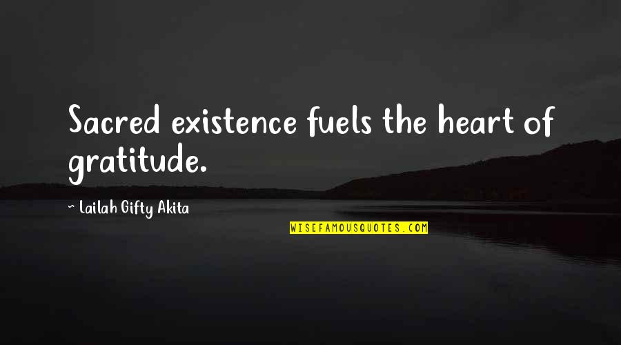 Gratefulness Quotes By Lailah Gifty Akita: Sacred existence fuels the heart of gratitude.
