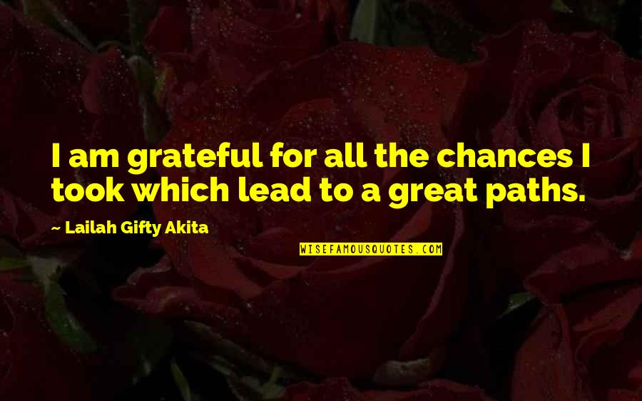 Gratefulness Quotes By Lailah Gifty Akita: I am grateful for all the chances I