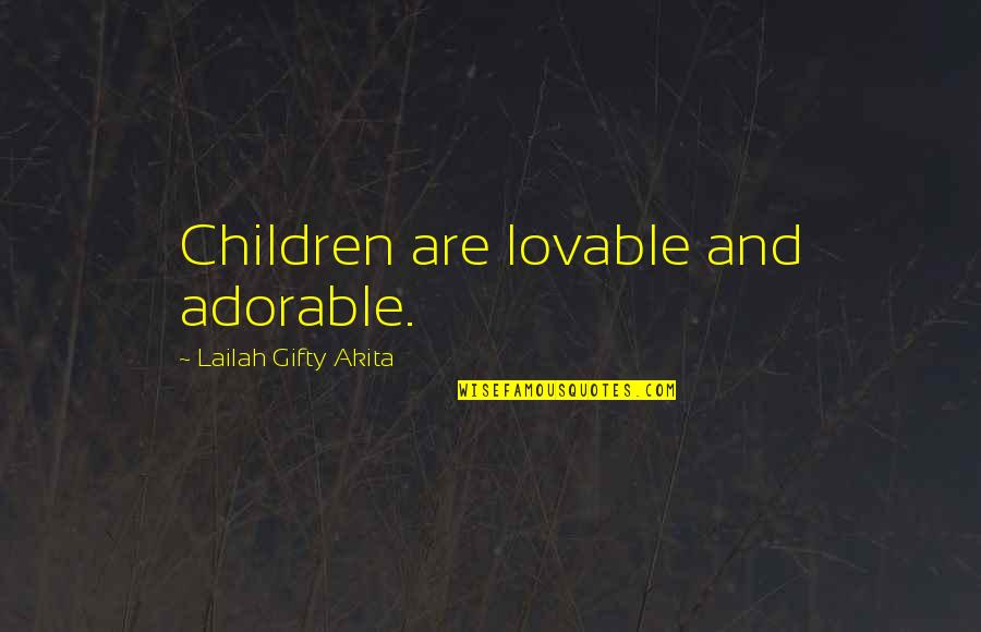Gratefulness Quotes By Lailah Gifty Akita: Children are lovable and adorable.