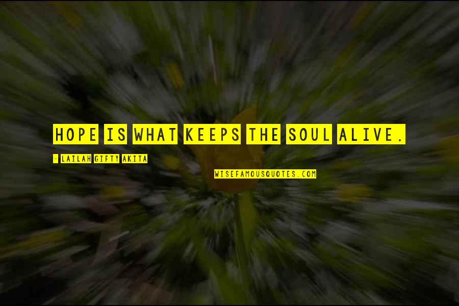 Gratefulness Quotes By Lailah Gifty Akita: Hope is what keeps the soul alive.
