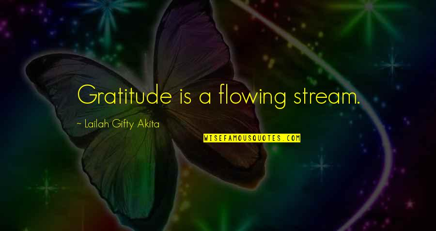 Gratefulness Quotes By Lailah Gifty Akita: Gratitude is a flowing stream.