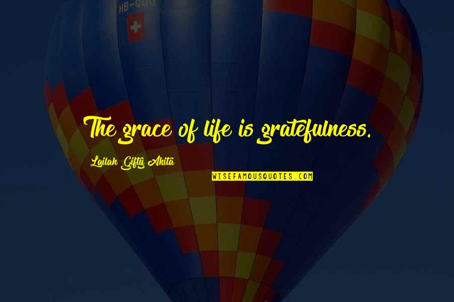 Gratefulness Quotes By Lailah Gifty Akita: The grace of life is gratefulness.