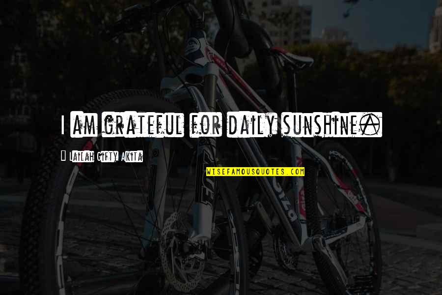 Gratefulness Quotes By Lailah Gifty Akita: I am grateful for daily sunshine.