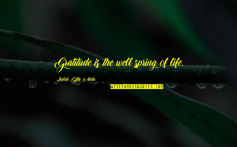 Gratefulness Quotes By Lailah Gifty Akita: Gratitude is the well spring of life.