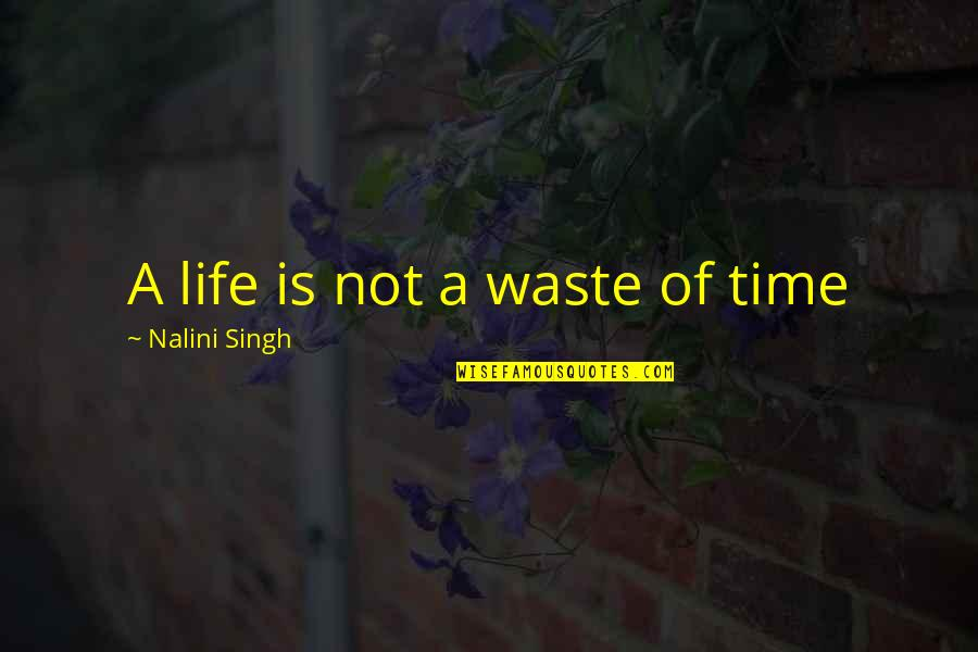 Gratefulness Quotes By Nalini Singh: A life is not a waste of time
