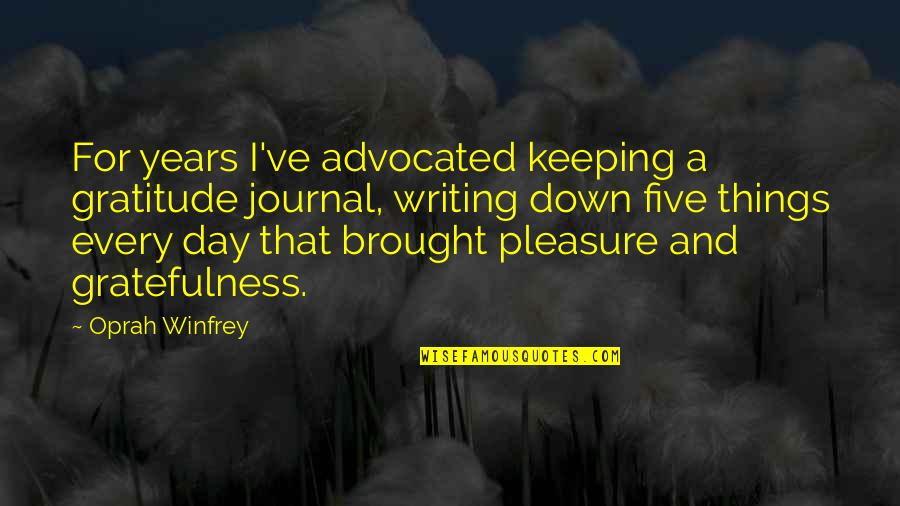 Gratefulness Quotes By Oprah Winfrey: For years I've advocated keeping a gratitude journal,