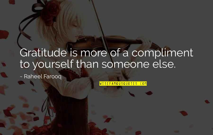 Gratefulness Quotes By Raheel Farooq: Gratitude is more of a compliment to yourself