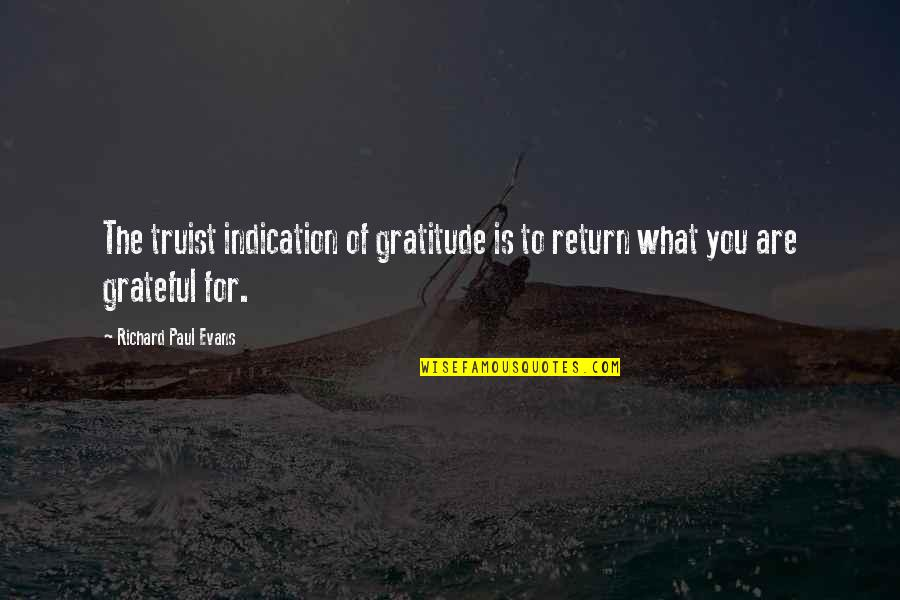 Gratefulness Quotes By Richard Paul Evans: The truist indication of gratitude is to return