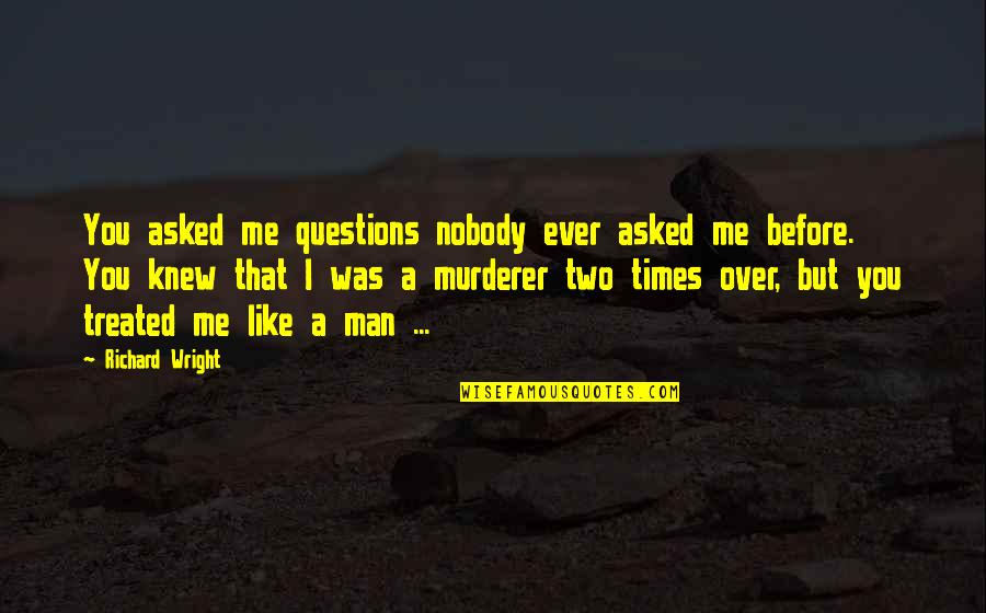 Gratefulness Quotes By Richard Wright: You asked me questions nobody ever asked me