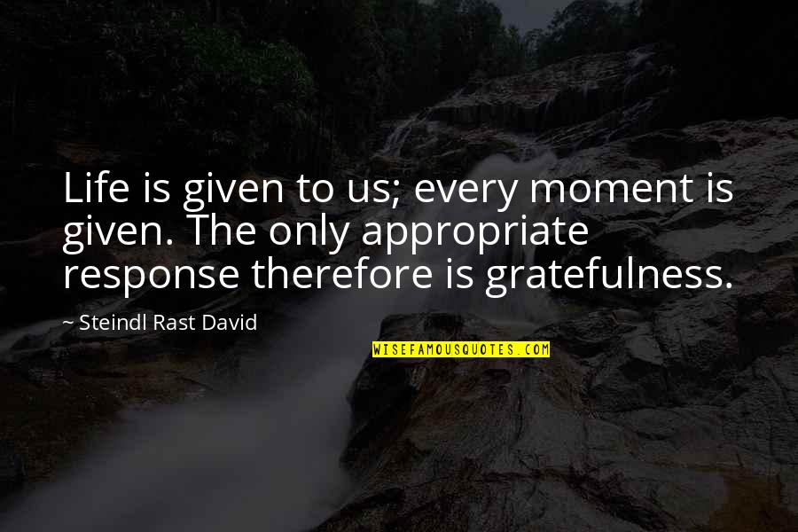 Gratefulness Quotes By Steindl Rast David: Life is given to us; every moment is