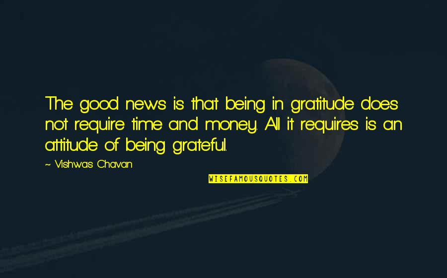 Gratefulness Quotes By Vishwas Chavan: The good news is that being in gratitude