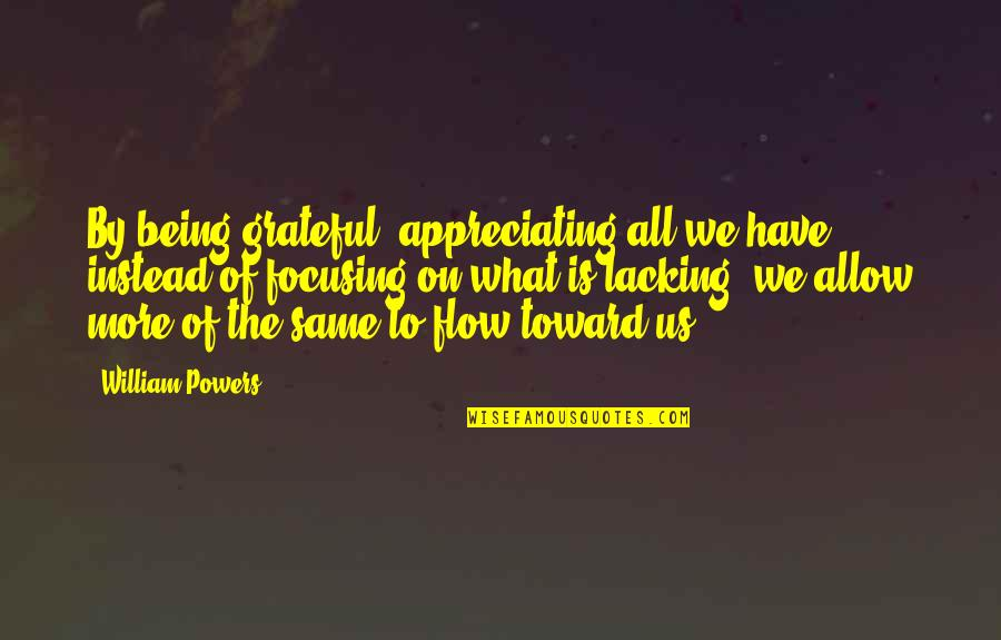 Gratefulness Quotes By William Powers: By being grateful, appreciating all we have instead