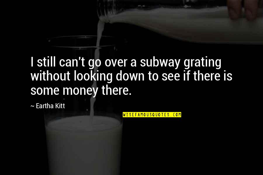 Grating Quotes By Eartha Kitt: I still can't go over a subway grating