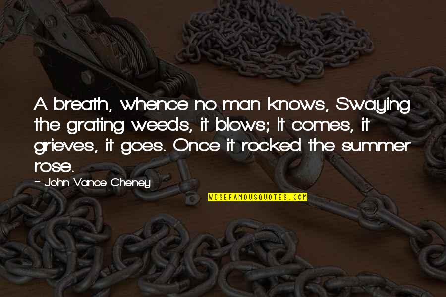 Grating Quotes By John Vance Cheney: A breath, whence no man knows, Swaying the