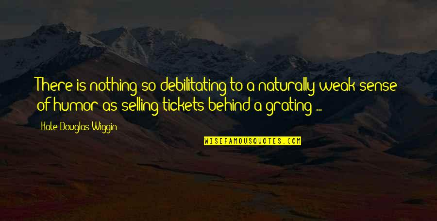 Grating Quotes By Kate Douglas Wiggin: There is nothing so debilitating to a naturally