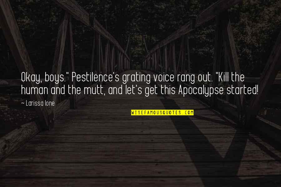 """Grating Quotes By Larissa Ione: Okay, boys."""" Pestilence's grating voice rang out. """"Kill"""