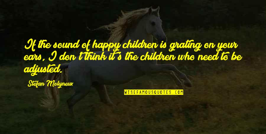 Grating Quotes By Stefan Molyneux: If the sound of happy children is grating