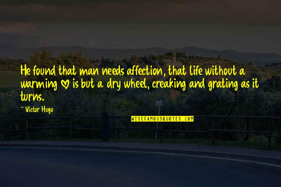 Grating Quotes By Victor Hugo: He found that man needs affection, that life