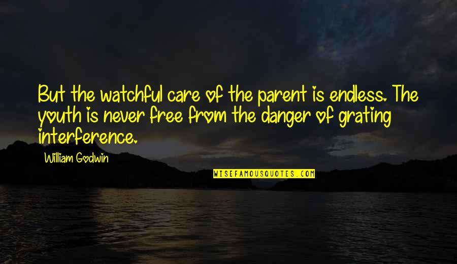 Grating Quotes By William Godwin: But the watchful care of the parent is
