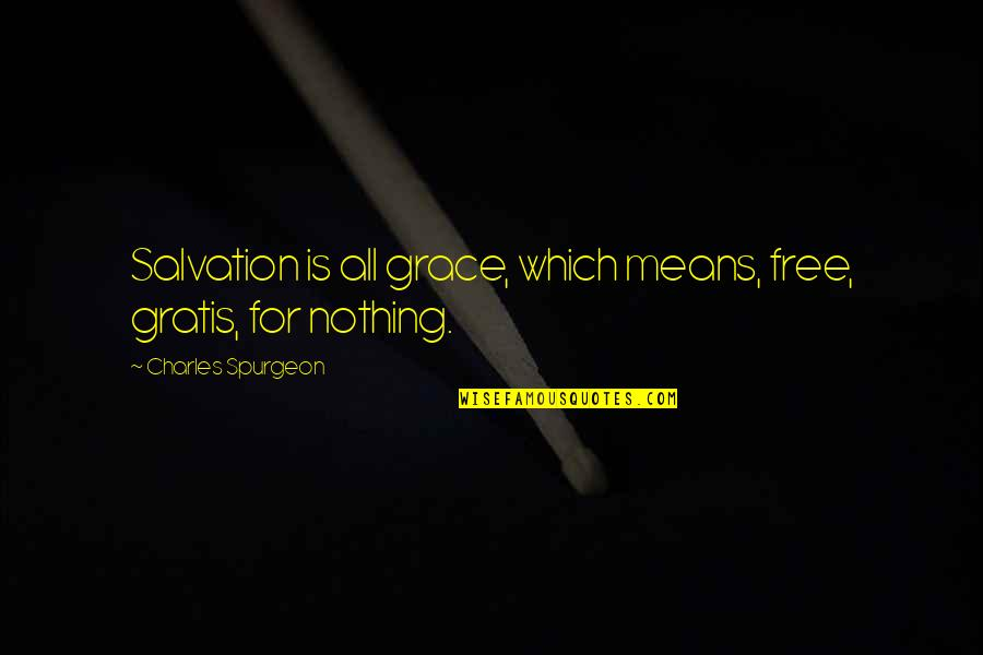 Gratis Quotes By Charles Spurgeon: Salvation is all grace, which means, free, gratis,