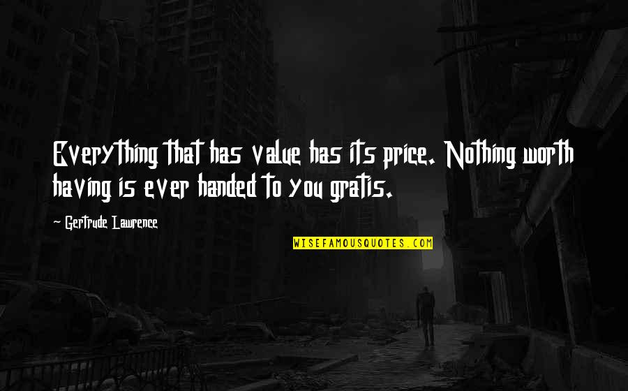 Gratis Quotes By Gertrude Lawrence: Everything that has value has its price. Nothing