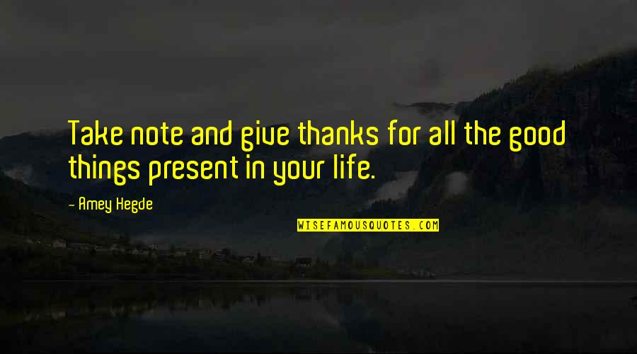 Gratitude For Life Quotes By Amey Hegde: Take note and give thanks for all the