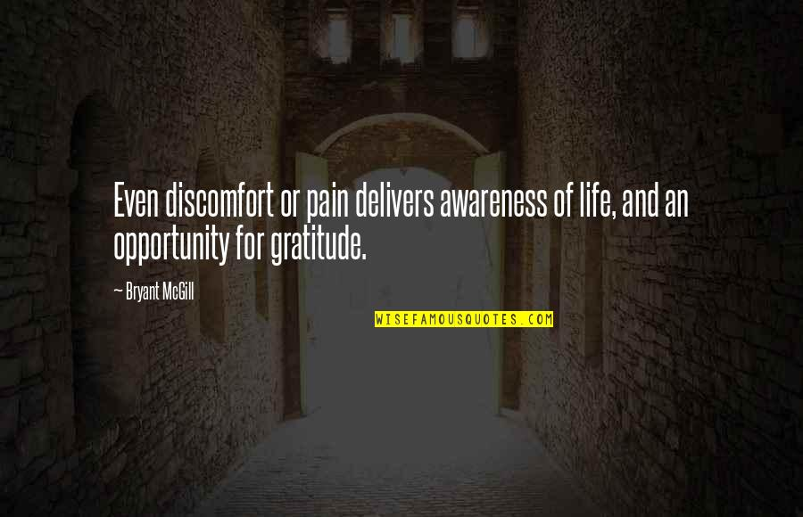 Gratitude For Life Quotes By Bryant McGill: Even discomfort or pain delivers awareness of life,