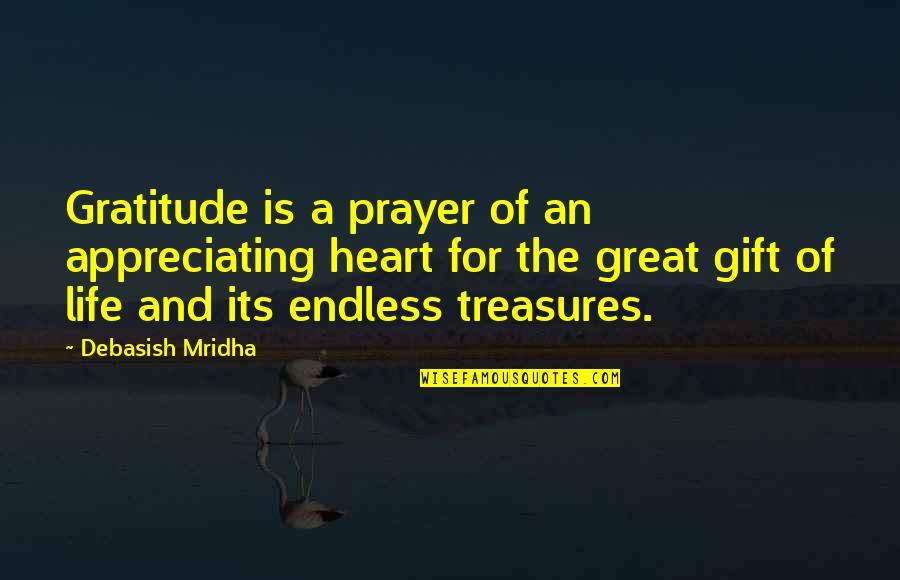 Gratitude For Life Quotes By Debasish Mridha: Gratitude is a prayer of an appreciating heart